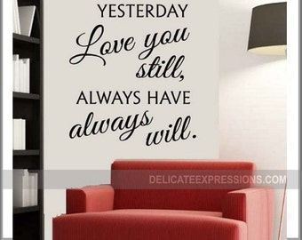 Loved You Yesterday Love You Still Decal  Love Romantic  Master Bedroom Wall Decal  Vinyl Wall Decal  Children Kids Wall Decal  Housewares