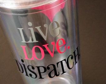 Live Love Dispatch 911 Dispatcher tumbler