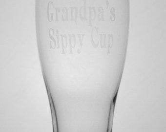 "Pilsner beer glass, with ""Grandpa's Sippy Cup"" etched on it."
