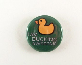 Rubber Ducky One-Inch Diameter Magnet Button or Pinback Button or Keychain - I Am Ducking Awesome Playful Button