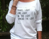 Travel Light, Live Light, Be the Light, Spread the Light   -   Off Shoulder Shirt  -  Lightweight French Terry 3/4 Sleeves