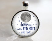 I Love You to the Moon and Back - White  - Round Glass Pendant in Silver Bezel - 25mm or 1 Inch Round