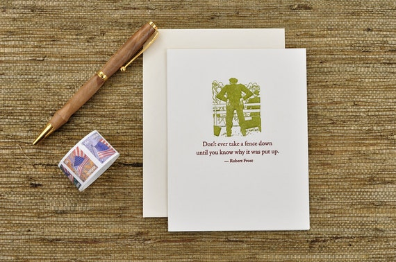 Don't ever take a fence down until... Robert Frost quote - letterpress card