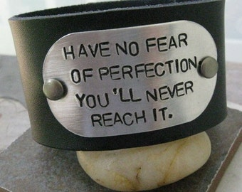 Have No Fear of Perfection.  You'll Never Reach It, 1.5 inch leather cuff, choose your own quote and cuff color, ready to ship as is