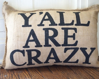 Charley Burlap Pillow - Y'all Are Crazy - family reunion - quote pillow