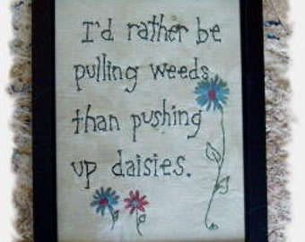 I'd rather be pulling weeds than pushing up daisies - Primitive STITCHERY e-PATTERN