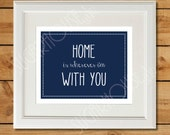 Home Is Wherever I'm With You - Printable Art - Navy Blue