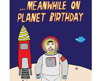 Birthday Card - ...Meanwhile On Planet Birthday