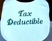Embroidered baby bib with saying Tax Deductible