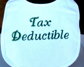 Gift for baby, Baby shower gift, Embroidery, Infant Embroidered baby bib with saying Tax Deductible, Taxes, Accounting, CPA, IRS, KBD431