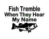 Fish Tremble When They Hear My Name - Car Decal - Vinyl Car Decals, Window Decal, Signage, Fishing Decal, Fisherman Gift