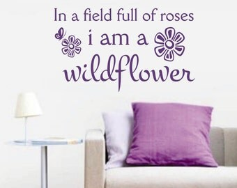 Vinyl Wall Lettering Quotes In a field of Roses I am a Wildflower Decal