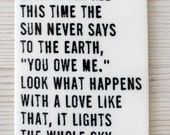 """porcelain wall tag screenprinted text even after all this time the sun never says to the earth, """"you owe me."""" look what happens... -hafiz"""