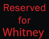 Reserved for Whitney