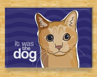 Cat Magnet - It Was The Dog - Funny Cat Magnets Gifts Refrigerator Fridge Magnets
