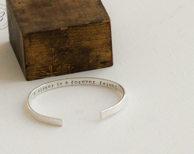 Sister Bracelet - Solid Sterling Silver Cuff Bracelet - Hand Stamped - Personalized - A Sister is a forever friend