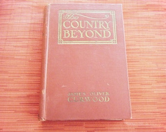 Price reduced ... The Country Beyond by James Oliver Curwood - 1922
