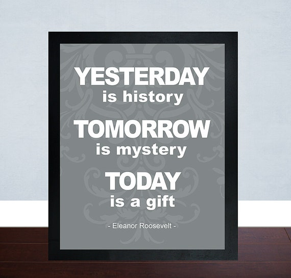 Yesterday Is History Today Is A: Eleanor Roosevelt Quote Yesterday Is History By Mateoandtobias