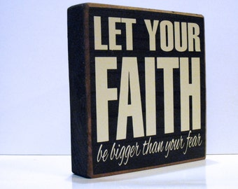 Let Your Faith Be Bigger Than Your Fear - Inspirational Quote Wooden Sign - Wall Decor - Home Decor - You Pick Colors