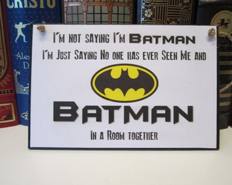 """CLEARANCE - 5""""x7"""" Craft Sign - Funny Phrases and Sayings - I'm Not Saying I'm Batman"""
