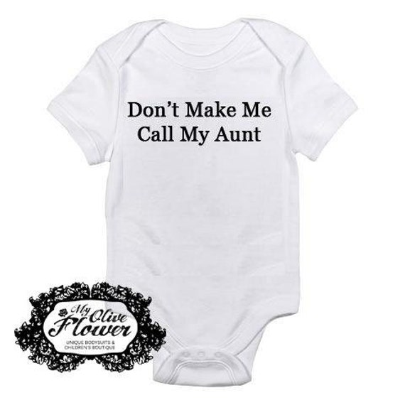 Don't Make Me Call My Aunt Embroidered Baby Bodysuit - Baby Clothes - Choose Size and Color - Buy 3 Get 1 Free