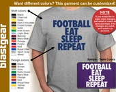 Football, Eat, Sleep, Repeat custom T-shirt — Any color/Any size - Adult S, M, L, XL, 2XL, 3XL, 4XL, 5XL  Youth S, M, L, XL