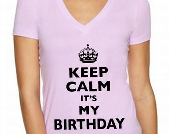 Keep Calm It's My Birthday V-Neck Shirt - Printed on Soft Cotton T-Shirts for Women