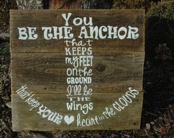You be the anchor ALL PAINTED rustic wood sign