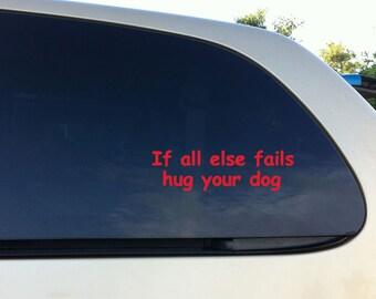 Dog Decal If All Else Fails Hug Your Dog  Vinyl Car Decal Wall Sticker