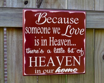 Heaven Sign,  Memorial Sign, Because Someone We Love is in HEAVEN There's a little bit of HEAVEN in our home, Custom wood sign, home decor