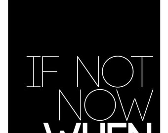 If Not Now When Typography Print Poster Inspirational Motivation