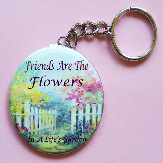 KEYCHAIN Friends Are The Flowers In A Lifes Garden OOAK