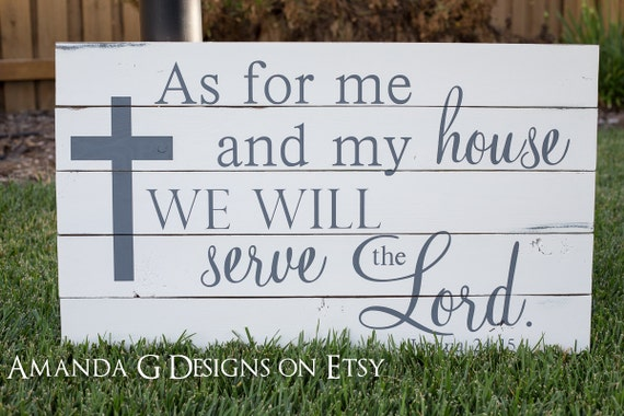 As for me and my house we will serve the Lord. Joshua 24:15 Hand Painted Wood Sign