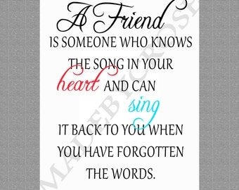 A friend is someone who knows the song in your heart -Printable PDF