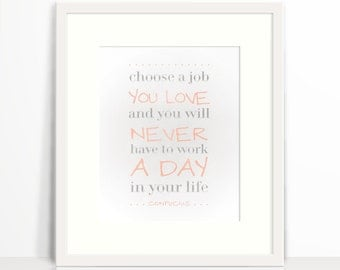 """Confucius Word Art - """"Choose a job you love and you will never have to work a day in your life."""" - Wall Art  - 8x10 Download"""
