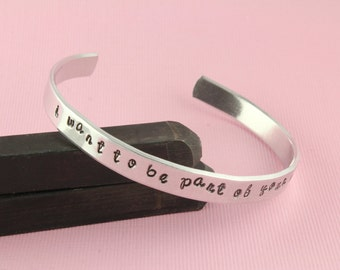 SALE - I want to be part of your world - Custom Personalized Hand Stamped Cuff Bracelet - Gift for Her