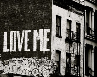 Black and White Graffiti Art - Love Me - New York City Street Art - Manhattan - Cityscape - NYC Apartment Graffiti - New York Photograph