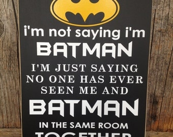 BATMAN sign, I'm not saying I'm batman sign, superhero sign, children home room decor gift family