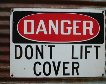 "Danger Don't Lift Cover - Steel Sign - 14"" x 10"""