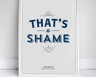 "That's A Shame - Seinfeld Quote - Signfeld Poster - 11x17"" - Home Decor"