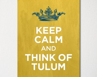 Keep Calm and Think of Tulum- Any Location Available - Fine Art Print - Choice of Color - Purchase 3 and Receive 1 FREE