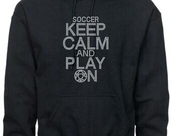 Soccer Hoodie/ Soccer Sweatshirt/ Rhinestone Soccer/ Keep Calm and Play On Soccer Hoodie Sweatshirt/ Soccer Gifts