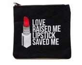 love raised me lipstick saved me makeup clutch in black