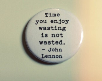 John Lennon Time Is Not Wasted Inspirational Quote Badge Pin