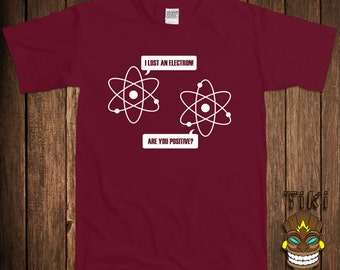 Funny Science T-shirt Geek Nerd Tshirt Tee Shirt Electron Geeky Nerdy I Think I Lost An Electron Are You Positive College Humor Joke