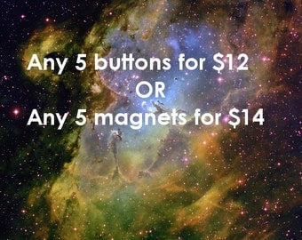PICK ANY 5 Pinback Buttons OR Magnets-- 2.25 inch