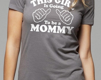 Mom Shirt This Girl is going to be a Mommy Women's T-shirt New Mom Shirt Mothers Day Gift Baby shower Wife Gift Funny T-shirt