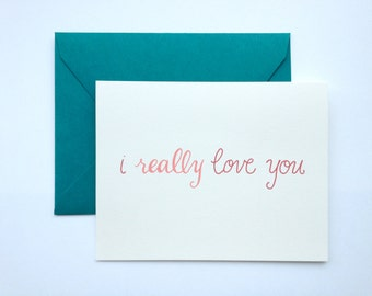 I Really Love You. Love, Anniversary, Friendship, Valentine's Day Greeting Card.