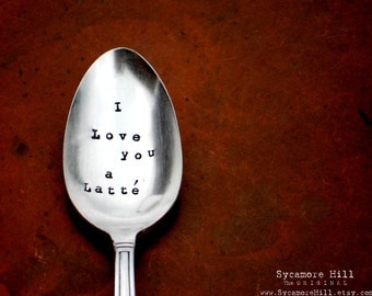 I love you a Latté™ Coffee Spoon is the ORIGINAL design by Kelly Galanos, Sycamore Hill. Hand Stamped Vintage Spoons, Teaspoons. Latte