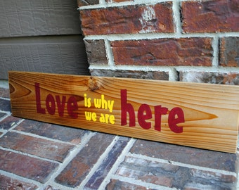 Love is why we are here Painted Reclaimed Wood Sign